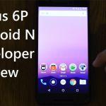 Huawei Nexus 6P получил тестовую сборку Android N